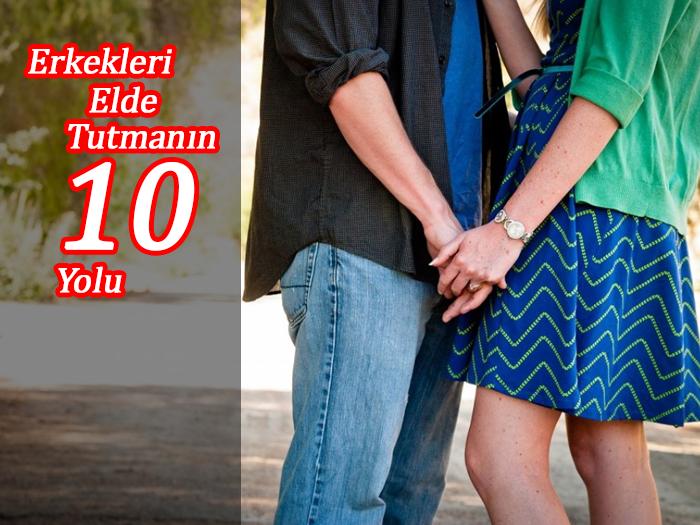 erkekleri elde tutmanın yolları 10 önemli tavsiye